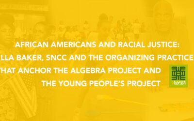African Americans And Racial Justice: Ella Baker, SNCC and the Organizing Practices That Anchor The Algebra Project and The Young People's Project